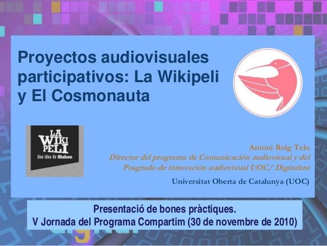 Proyectos audiovisuales participativos: La Wikipeli y El Cosmonauta Presentació de bones pràctiques. V Jornada del Program...