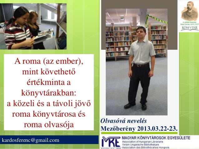 A roma (az ember),      mint követhető       értékminta a     könyvtárakban: a közeli és a távoli jövő   roma könyvtárosa ...