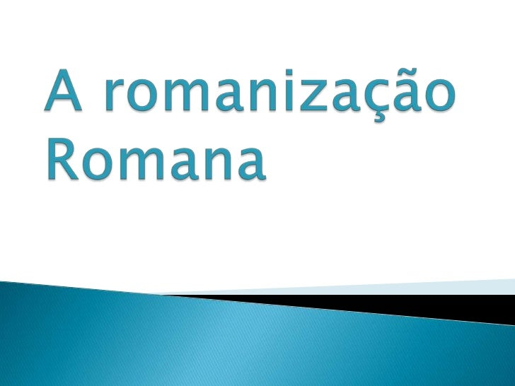 A romanização Romana<br />