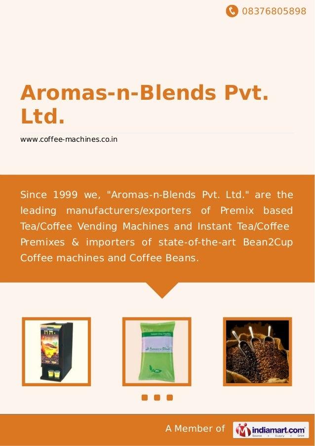 "08376805898 A Member of Aromas-n-Blends Pvt. Ltd. www.coffee-machines.co.in Since 1999 we, ""Aromas-n-Blends Pvt. Ltd."" are..."