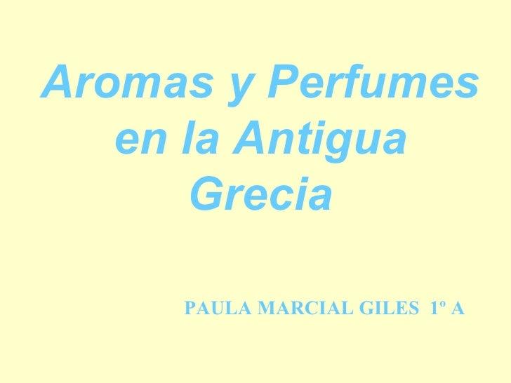 Aromas y Perfumes   en la Antigua      Grecia     PAULA MARCIAL GILES 1º A