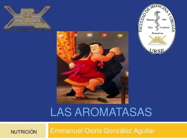 LAS AROMATASAS Emmanuel Osiris González AguilarNUTRICIÓN