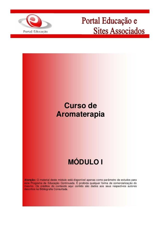 Curso de Aromaterapia MÓDULO I Atenção: O material deste módulo está disponível apenas como parâmetro de estudos para este...