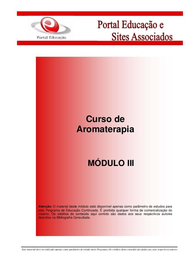 Curso de Aromaterapia MÓDULO III Atenção: O material deste módulo está disponível apenas como parâmetro de estudos para es...
