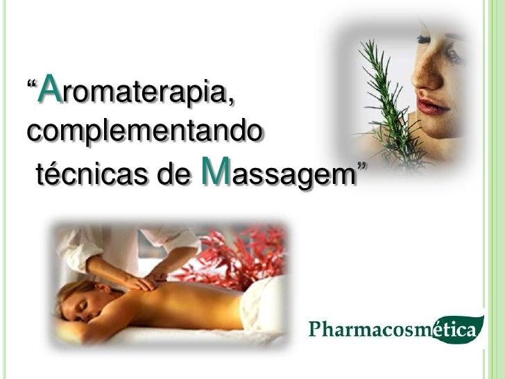 """Aromaterapia,complementando técnicas de Massagem"""