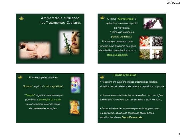 """24/4/20131Aromaterapia auxiliandonos Tratamentos CapilaresO termo """"Aromaterapia"""" éaplicado a um ramo especialda Fitoterapi..."""