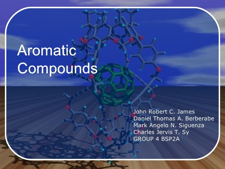 Aromatic  Compounds John Robert C. James Daniel Thomas A. Berberabe Mark Angelo N. Siguenza Charles Jervis T. Sy GROUP 4 B...