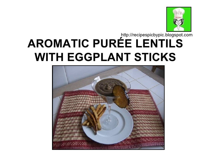 AROMATIC PURÉE LENTILS WITH EGGPLANT STICKS http://recipespicbypic.blogspot.com