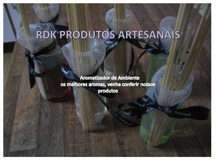 RDK PRODUTOS ARTESANAIS<br />Aromatizador de Ambiente <br />os melhores aromas, venha conferir nossos produtos <br />