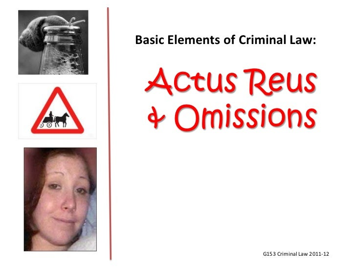 criminal acts of omission In domestic criminal law, a person who by omission voluntarily brings about a result tion is whether a government acts by omission through its loose reins or failure to control the problem of an act of omission has a long.