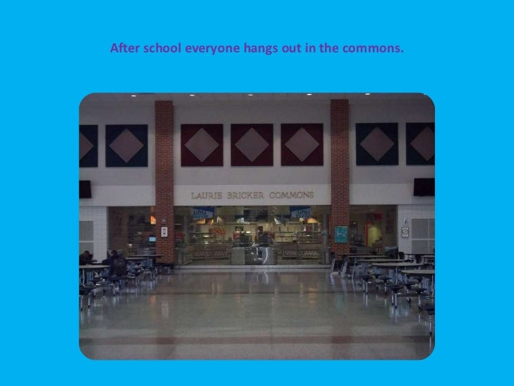 After school everyone hangs out in the commons.