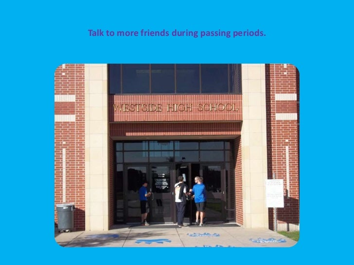 Talk to more friends during passing periods.