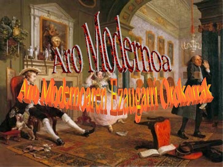 ARO MODERNOAAro Modernoa Historian XV. mendearen bukaeran hasi etaFrantziako Iraultza arte luzatu zen garaiari deritzo,Men...