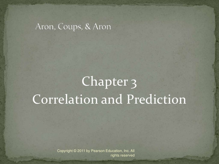 Chapter 3<br />Correlation and Prediction<br />Copyright © 2011 by Pearson Education, Inc. All rights reserved<br />Aron, ...