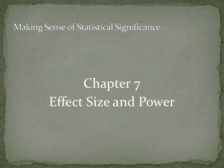Chapter 7<br />Effect Size and Power<br />Making Sense of Statistical Significance<br />