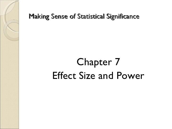 Making Sense of Statistical Significance <ul><li>Chapter 7 </li></ul><ul><li>Effect Size and Power </li></ul>