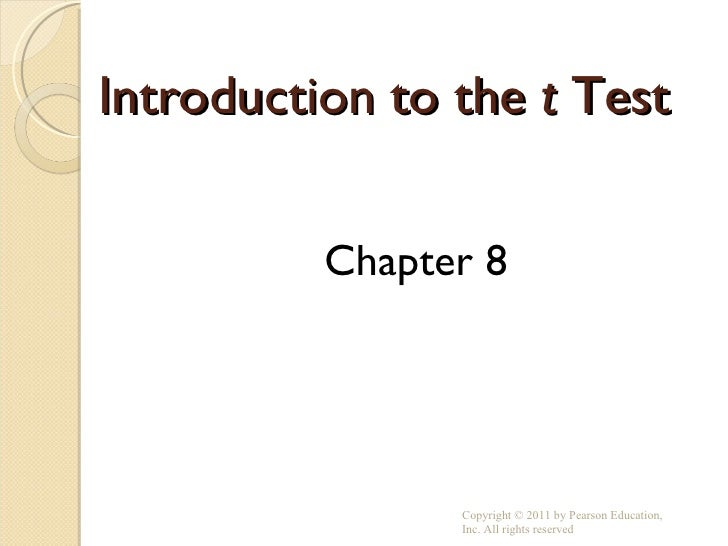 Introduction to the  t  Test <ul><li>Chapter 8 </li></ul>Copyright © 2011 by Pearson Education, Inc. All rights reserved