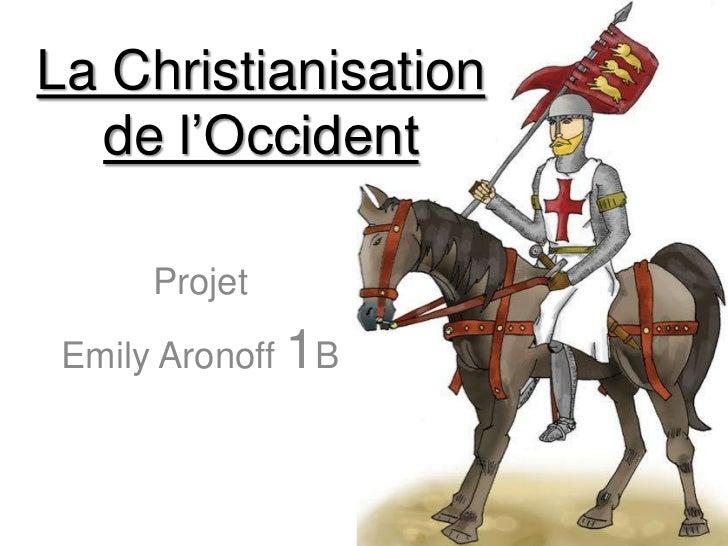 La Christianisation  de l'Occident      Projet Emily Aronoff 1B