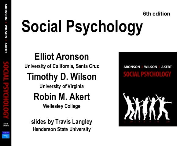 Social Psychology Elliot Aronson University of California, Santa Cruz Timothy D. Wilson University of Virginia Robin M. Ak...