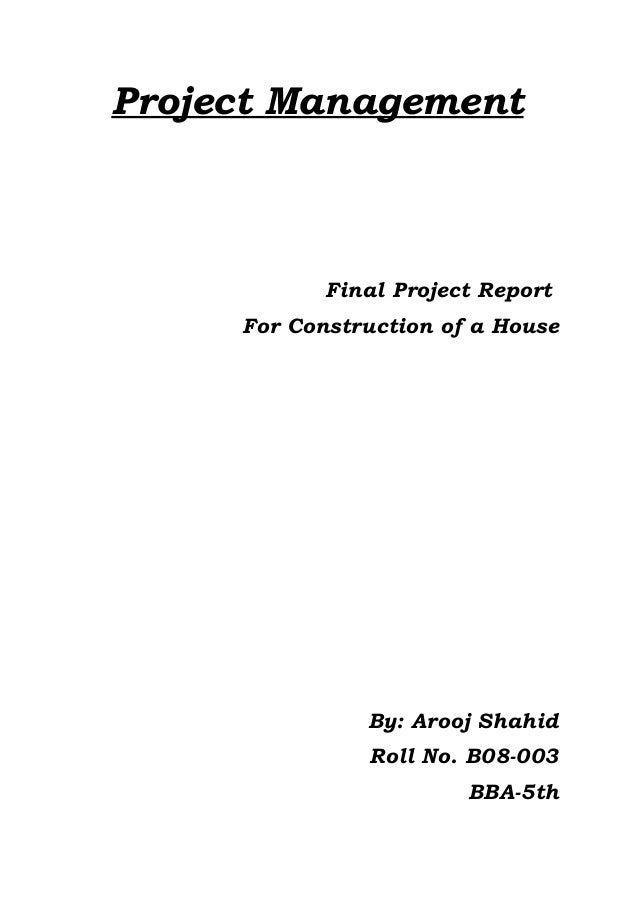 Project Management Final Project Report For Construction Of A House By:  Arooj Shahid Roll No ...  Construction Project Report Format