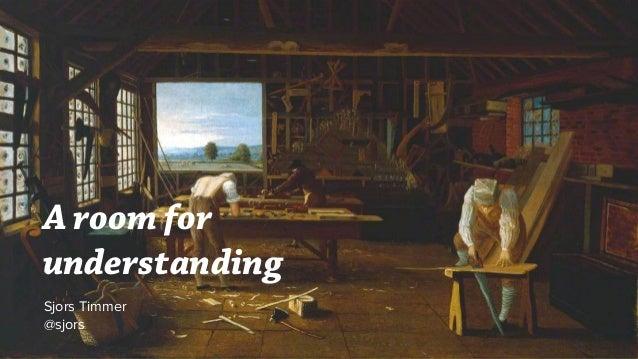 A room for understanding Sjors Timmer @sjors