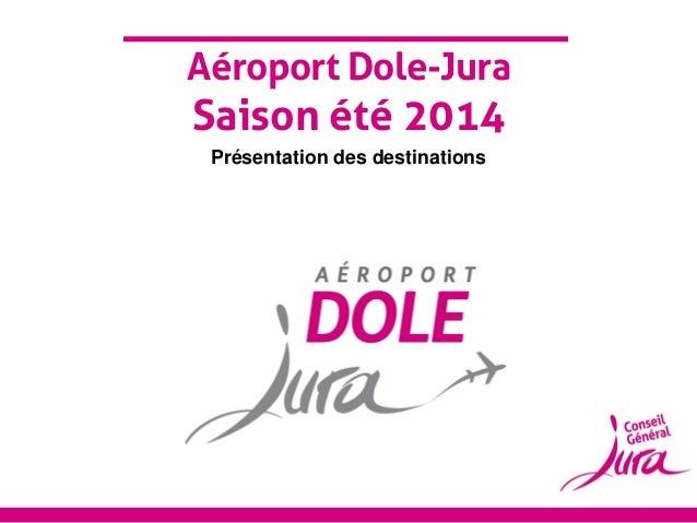 Aéroport Dole-Jura  Saison été 2014 Présentation des destinations