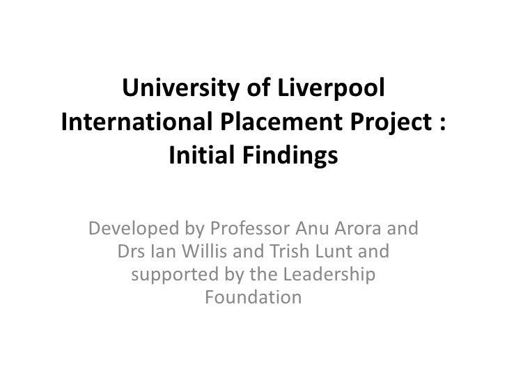 University of LiverpoolInternational Placement Project :         Initial Findings  Developed by Professor Anu Arora and   ...
