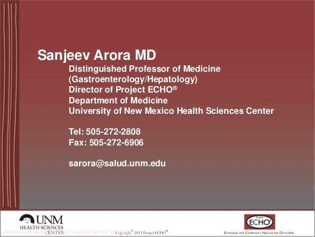 Sanjeev Arora MD Distinguished Professor of Medicine (Gastroenterology/Hepatology) Director of Project ECHO® Department of...