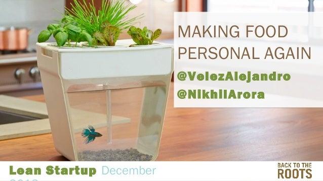 MAKING FOOD PERSONAL AGAIN @VelezAlejandro @NikhilArora  Lean Startup December