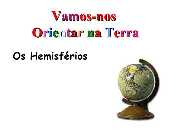 Vamos-nos   Orientar na TerraOs Hemisférios