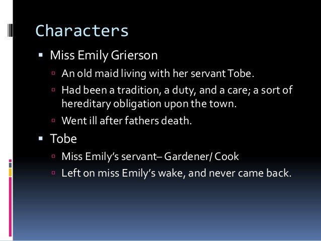 a characterization of miss emily grierson from a rose for emily by william faulkner A rose for emily - william faulkner (1)pdf i when miss emily grierson died like the majority of faulkner's stories only miss emily's deeply flawed characters upon the delicate emily and other stories array of crystal and the man's toilet things.