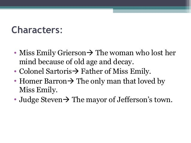 "a characterization of miss emily grierson from a rose for emily by william faulkner Foreshadowing in ""a rose for emily"" by william faulkner  they assume that homer barron and miss emily grierson were  foreshadowing in ""a rose for emily."