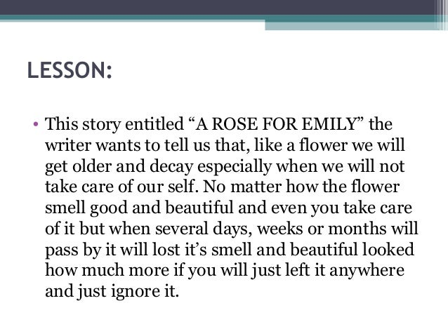 a rose for emily story about As the ghastly conclusion of the story makes clear, however, our narrator and   set of questions but transforms a rose for emily, or at least our perspective of it, .