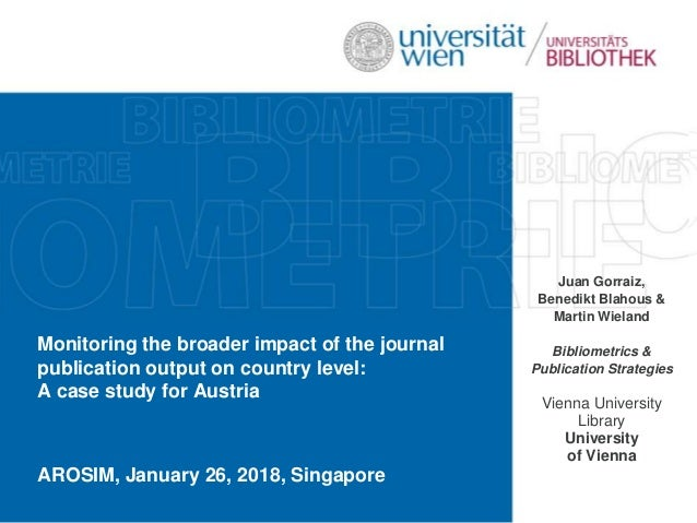 Monitoring the broader impact of the journal publication output on country level: A case study for Austria AROSIM, January...