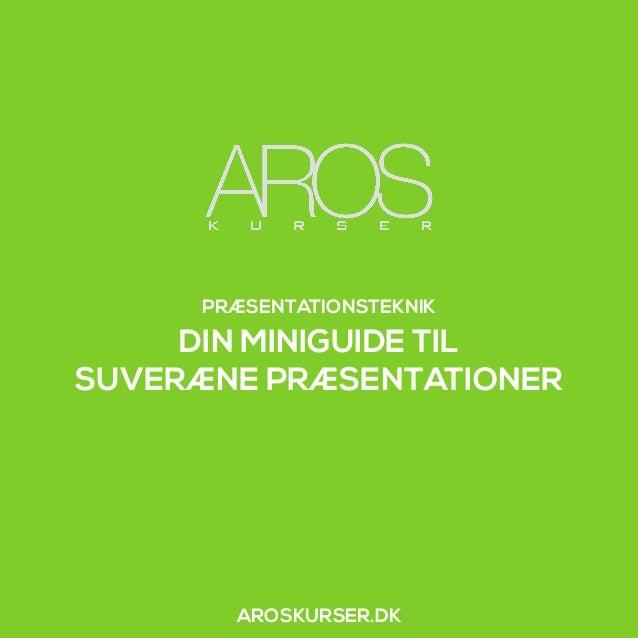 PRÆSENTATIONSTEKNIK DIN MINIGUIDE TIL SUVERÆNE PRÆSENTATIONER AROSKURSER.DK