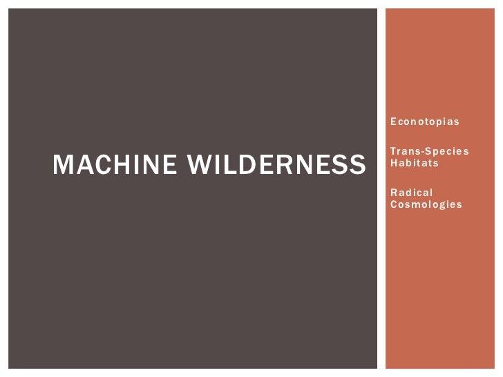 Econotopias                     Trans-SpeciesMACHINE WILDERNESS   Habitats                     Radical                    ...