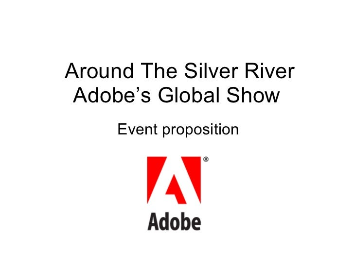 Around The Silver River Adobe's Global Show  Event proposition