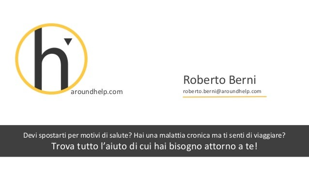 aroundhelp.com Roberto Berni roberto.berni@aroundhelp.com Devi spostarti per motivi di salute? Hai una malattia cronica ma...