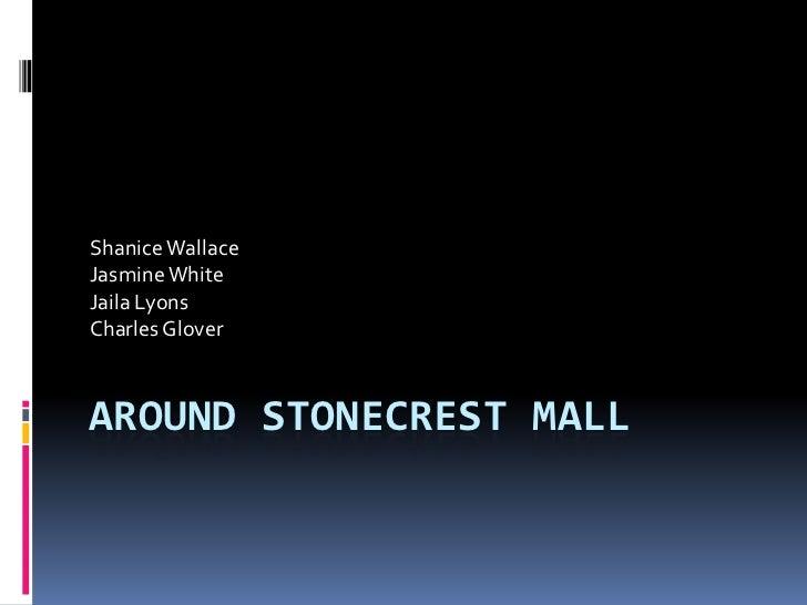 Around Stonecrest Mall<br />Shanice Wallace<br />Jasmine White<br />Jaila Lyons <br />Charles Glover<br />