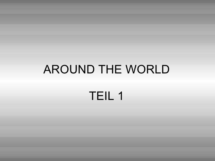 AROUND THE WORLD TEIL 1