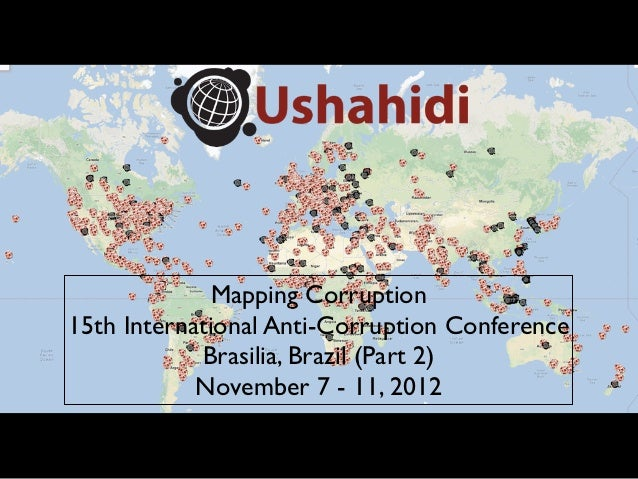 Mapping Corruption15th International Anti-Corruption Conference            Brasilia, Brazil (Part 2)            November 7...
