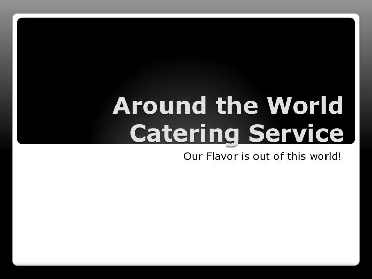 Around the World Catering Service     Our Flavor is out of this world!