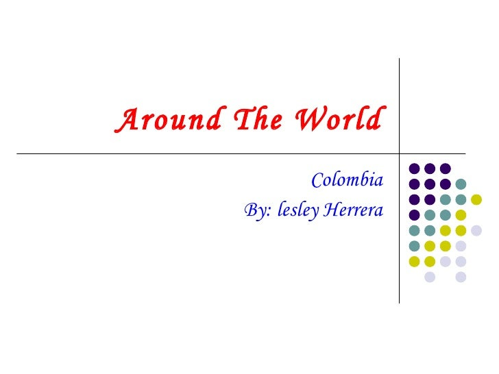 Around The World Colombia By: lesley Herrera