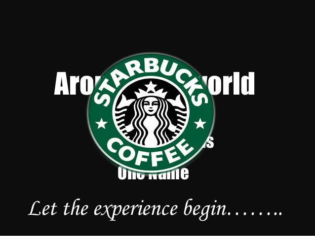 Around the world 50 Countries 16000 Locations One Name Let the experience begin……..