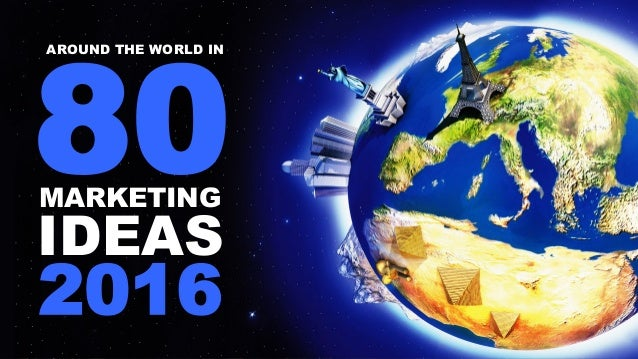 AROUND THE WORLD IN 80MARKETING IDEAS 2016