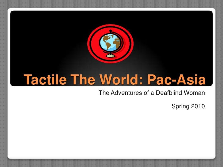 Tactile The World: Pac-Asia<br />The Adventures of a Deafblind Woman<br />Spring 2010<br />