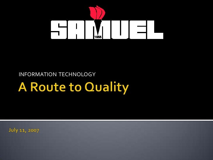 A Route to Quality<br />INFORMATION  TECHNOLOGY<br />July 11, 2007<br />