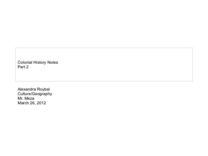 Colonial History NotesPart 2Alexandra RoybalCulture/GeographyMr. MezaMarch 26, 2012