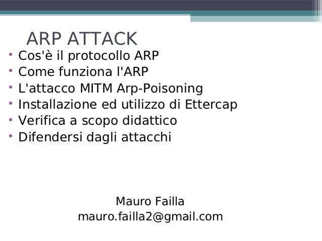 ARP ATTACK    Cosè il protocollo ARP    Come funziona lARP    Lattacco MITM Arp-Poisoning    Installazione ed utilizzo...