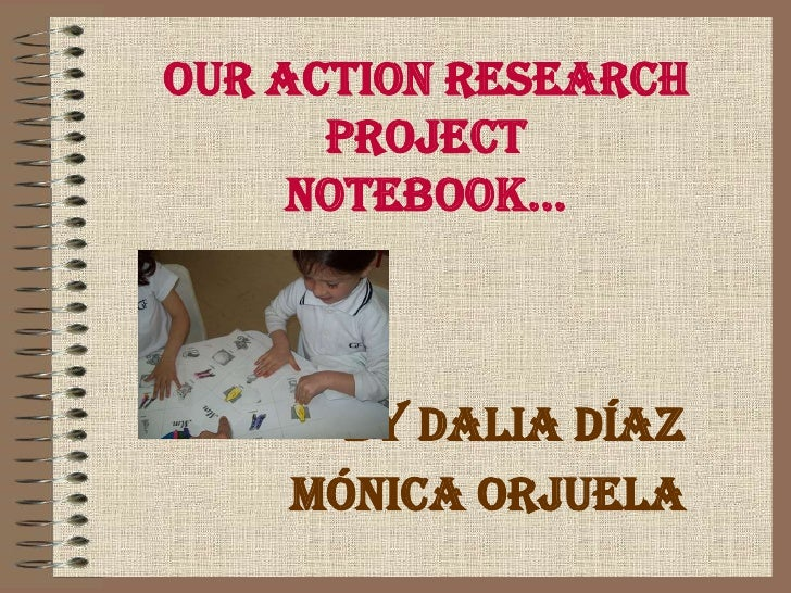 Our action research projectnotebook...<br />By Dalia Díaz<br />Mónica Orjuela<br />